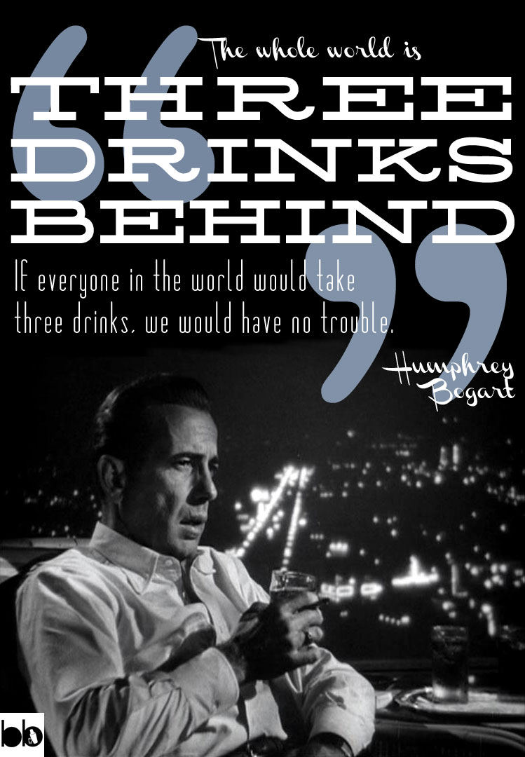 Cheers to the weekend! Humphrey Bogart suggests you grab another drink ...